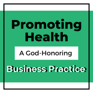 Promoting Health: A God-Honoring Business Practice
