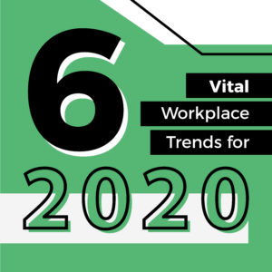 6 Vital Workplace Trends for 2020