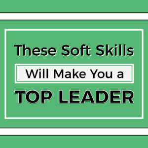 These Soft Skills Will Make You a Top Leader