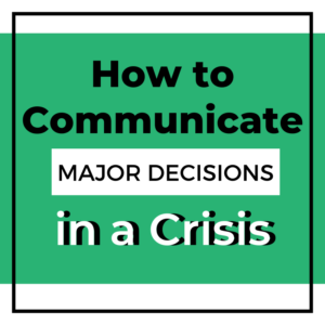 communicate major decisions in a crisis