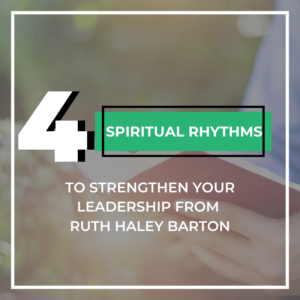 4 Spiritual Rhythms to Strengthen Your Leadership from