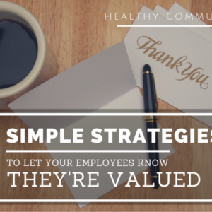 6 Simple Strategies To Let Your Employees Know They're