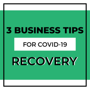 3 Business Tips for COVID-19 Recovery