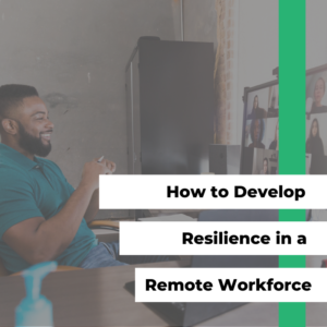 How to Develop Resilience in a Remote Workforce