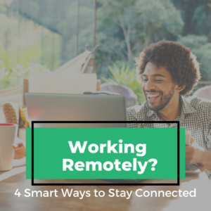 working remotely four smart ways to stay connected