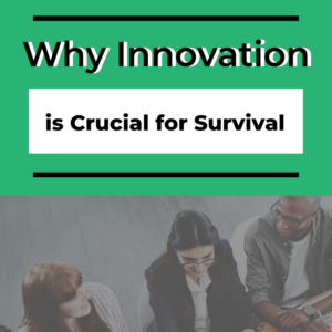 Why Innovation is Crucial for Survival