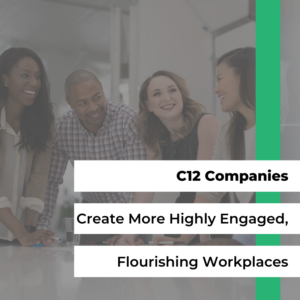 C12 Companies Create More Highly Engaged, Flourishing