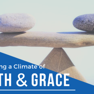 Cultivating a Climate of Truth and Grace