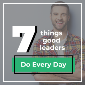 7 Things Good Leaders Do Every Day