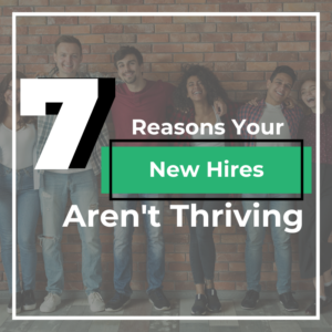 seven reasons why your new hires aren't thriving