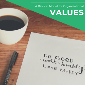 A Biblical Model for Organizational Values